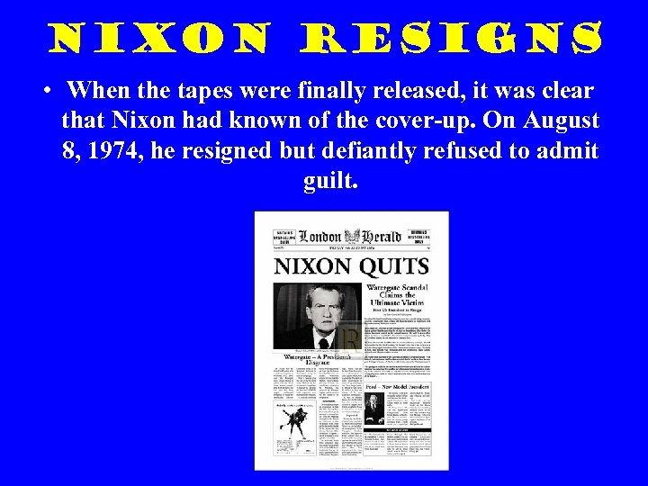 Nixon Resigns • When the tapes were finally released, it was clear that Nixon
