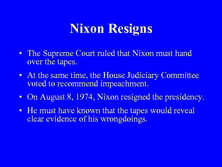 Nixon Resigns • The Supreme Court ruled that Nixon must hand over the tapes.