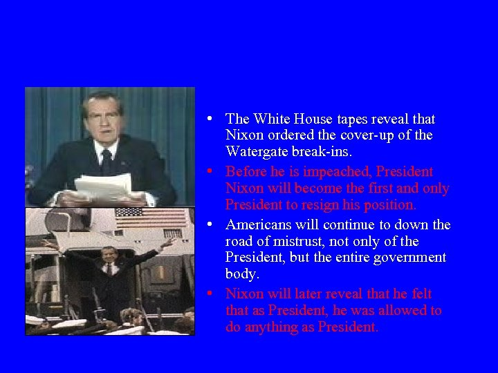 President Nixon Resigns • The White House tapes reveal that Nixon ordered the cover-up