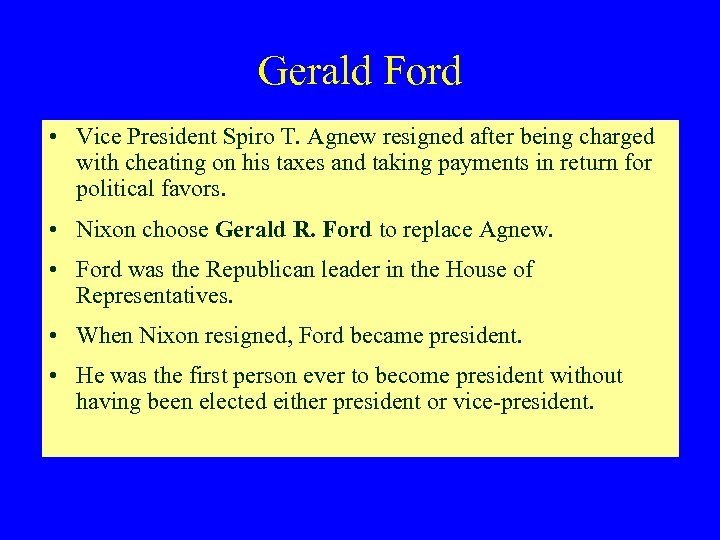 Gerald Ford • Vice President Spiro T. Agnew resigned after being charged with cheating