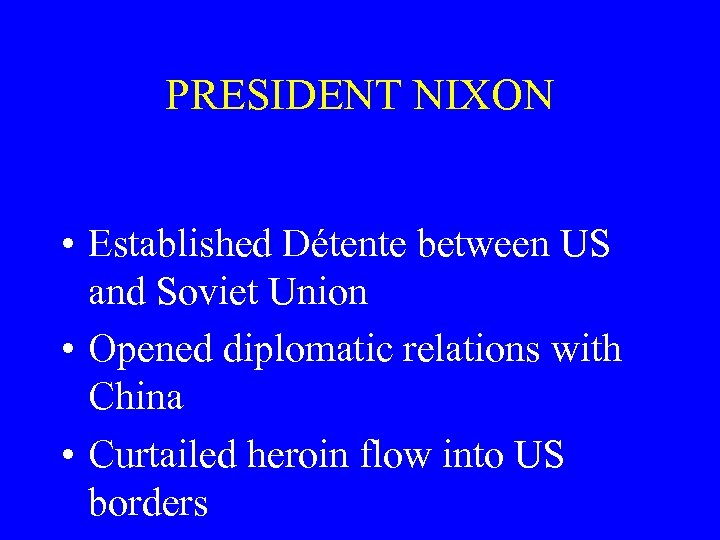 PRESIDENT NIXON • Established Détente between US and Soviet Union • Opened diplomatic relations