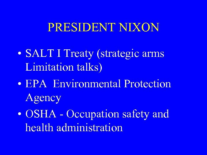 PRESIDENT NIXON • SALT I Treaty (strategic arms Limitation talks) • EPA Environmental Protection