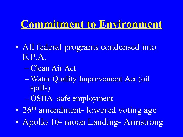 Commitment to Environment • All federal programs condensed into E. P. A. – Clean