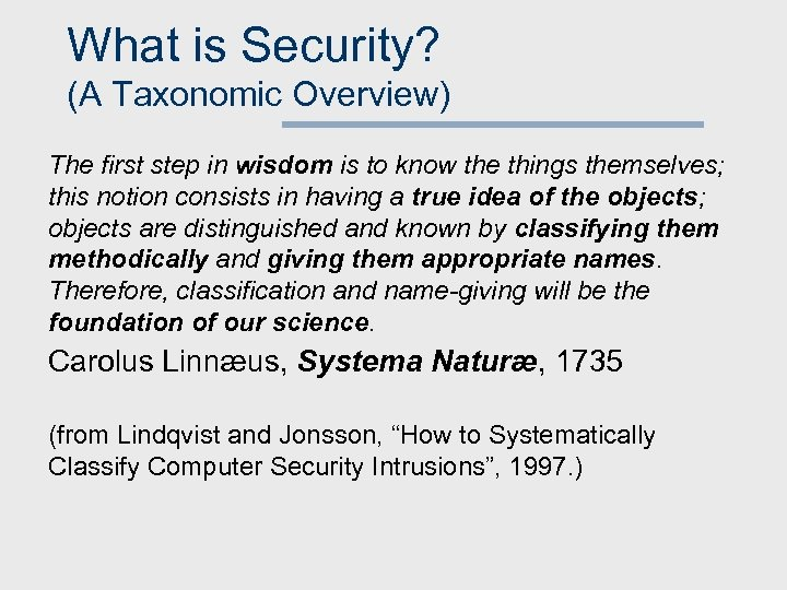 What is Security? (A Taxonomic Overview) The first step in wisdom is to know