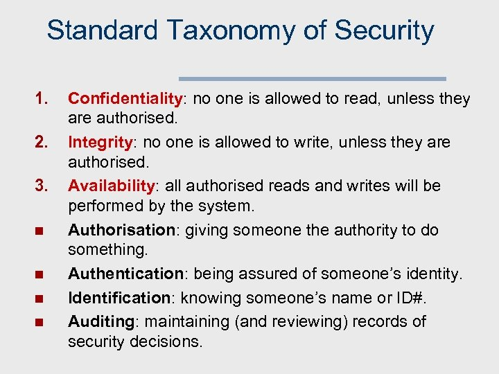 Standard Taxonomy of Security 1. 2. 3. n n Confidentiality: no one is allowed