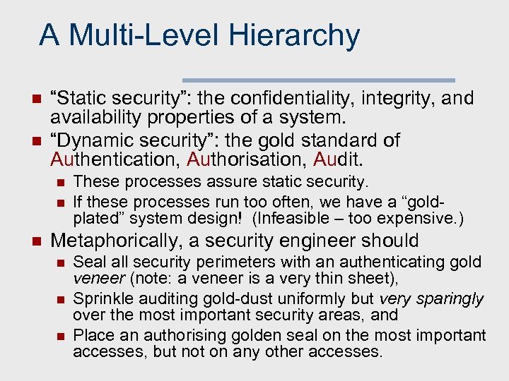 "A Multi-Level Hierarchy n n ""Static security"": the confidentiality, integrity, and availability properties of"