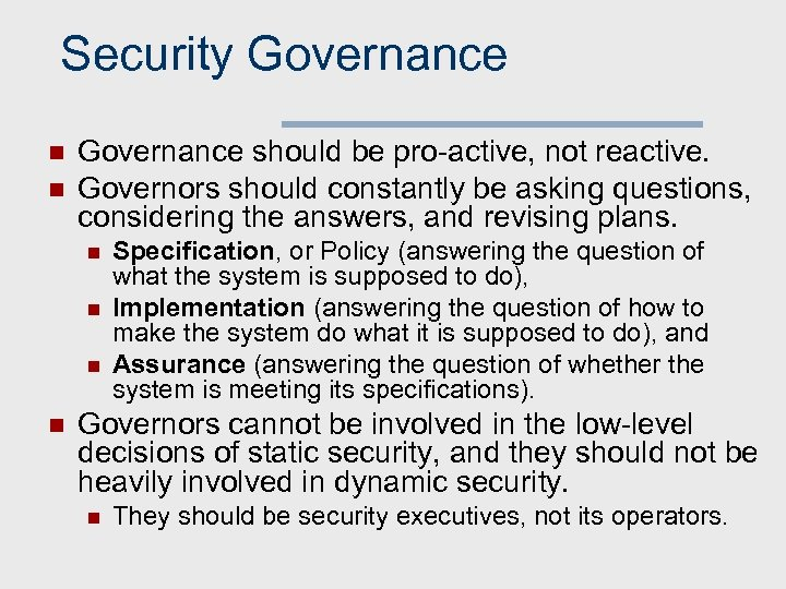Security Governance n n Governance should be pro-active, not reactive. Governors should constantly be