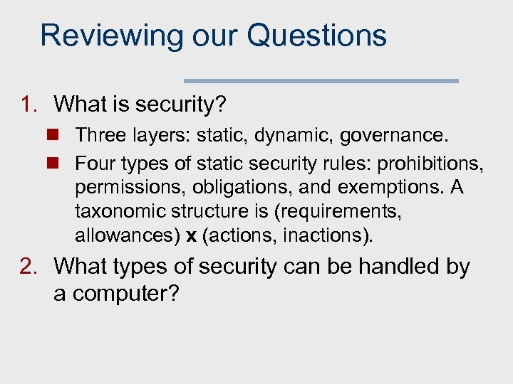 Reviewing our Questions 1. What is security? n Three layers: static, dynamic, governance. n