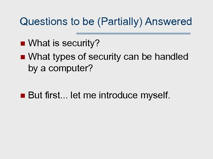 Questions to be (Partially) Answered What is security? n What types of security can