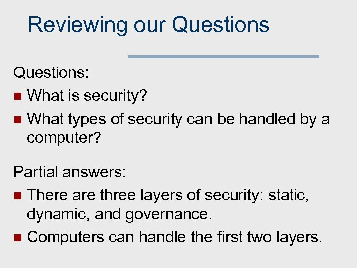 Reviewing our Questions: n What is security? n What types of security can be