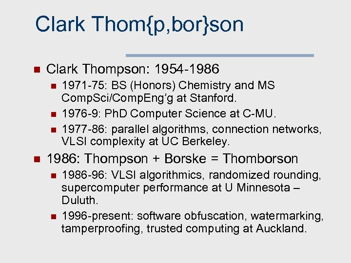 Clark Thom{p, bor}son n Clark Thompson: 1954 -1986 n n 1971 -75: BS (Honors)