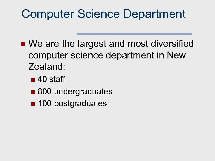 Computer Science Department n We are the largest and most diversified computer science department
