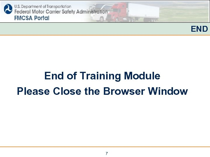 END End of Training Module Please Close the Browser Window 7