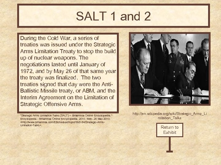 SALT 1 and 2 During the Cold War, a series of treaties was issued