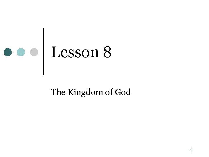 Lesson 8 The Kingdom of God 1