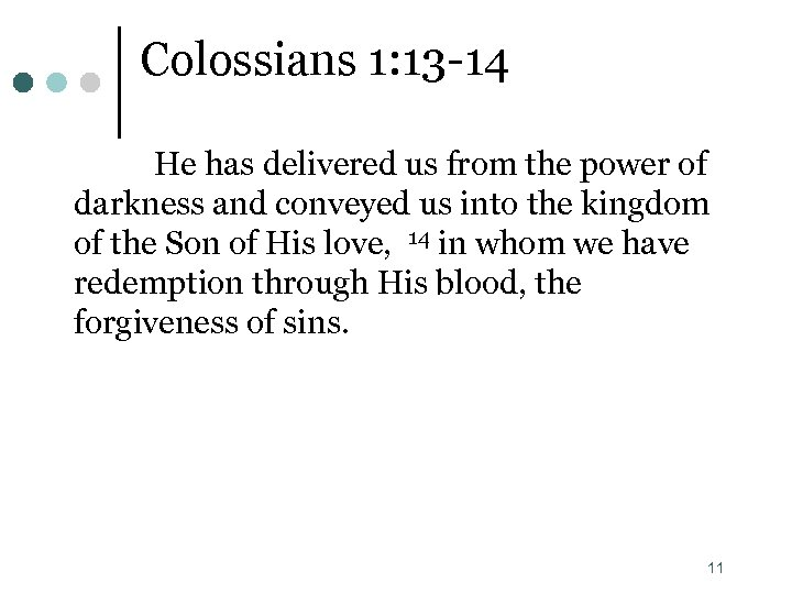 Colossians 1: 13 -14 He has delivered us from the power of darkness and