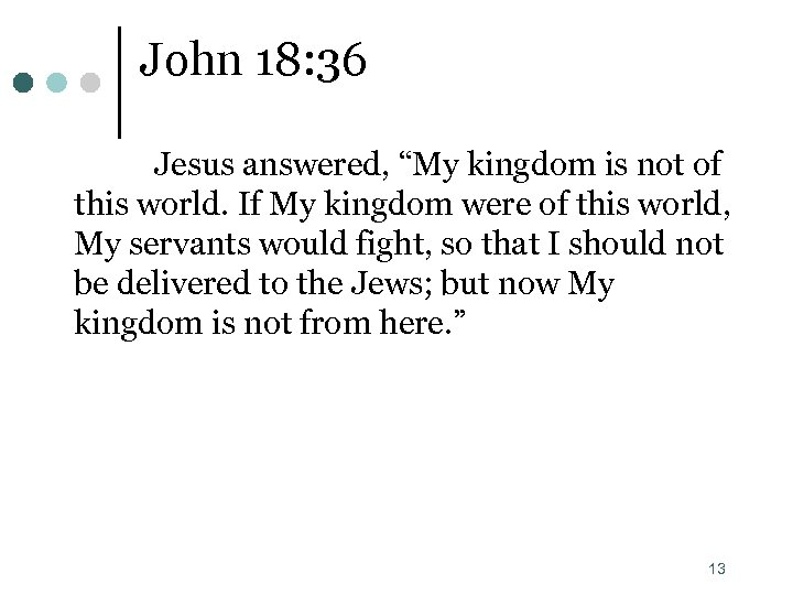 """John 18: 36 Jesus answered, """"My kingdom is not of this world. If My"""