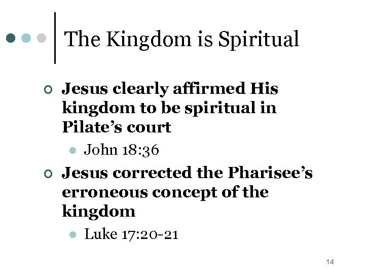 The Kingdom is Spiritual ¢ Jesus clearly affirmed His kingdom to be spiritual in