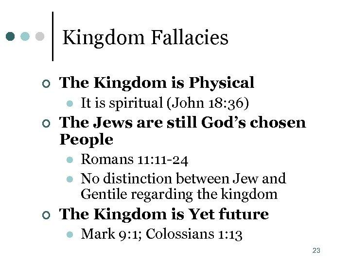 Kingdom Fallacies ¢ The Kingdom is Physical l ¢ The Jews are still God's