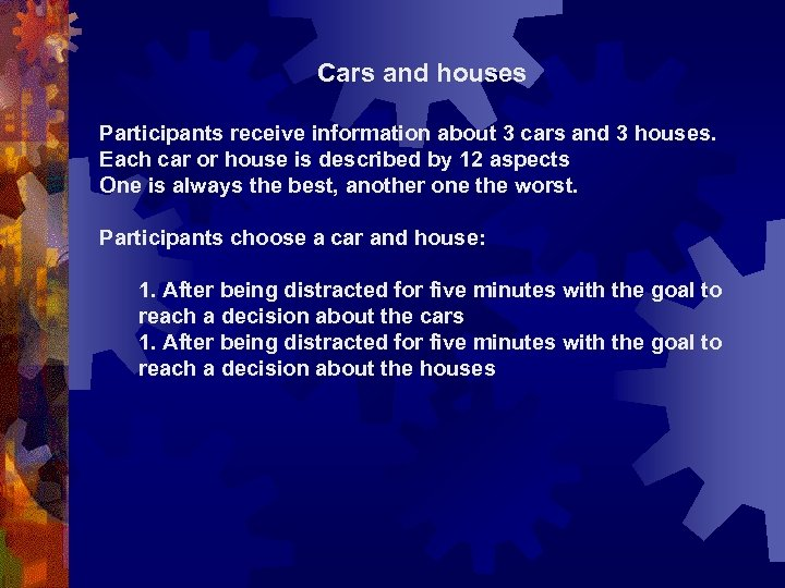 Cars and houses Participants receive information about 3 cars and 3 houses. Each car