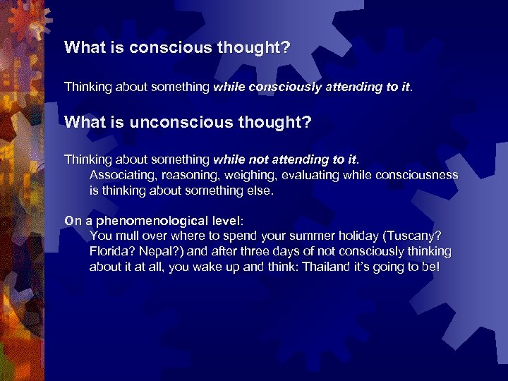 What is conscious thought? Thinking about something while consciously attending to it. What is