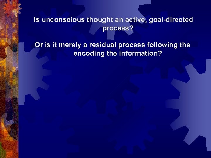 Is unconscious thought an active, goal-directed process? Or is it merely a residual process