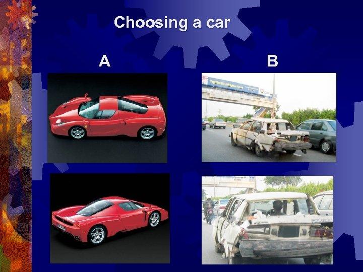 Choosing a car A B