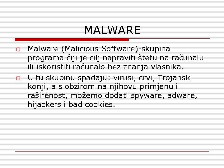 MALWARE o o Malware (Malicious Software)-skupina programa čiji je cilj napraviti štetu na računalu