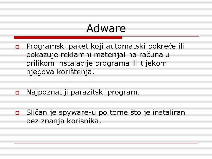 Adware o o o Programski paket koji automatski pokreće ili pokazuje reklamni materijal na