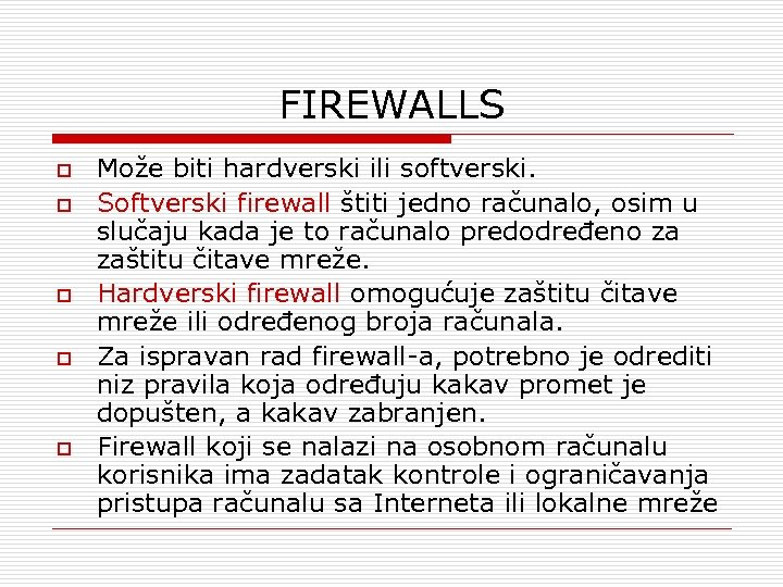 FIREWALLS o o o Može biti hardverski ili softverski. Softverski firewall štiti jedno računalo,