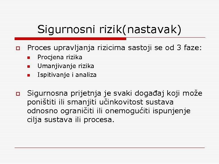Sigurnosni rizik(nastavak) o Proces upravljanja rizicima sastoji se od 3 faze: n n n