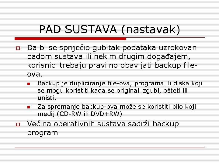 PAD SUSTAVA (nastavak) o Da bi se spriječio gubitak podataka uzrokovan padom sustava ili