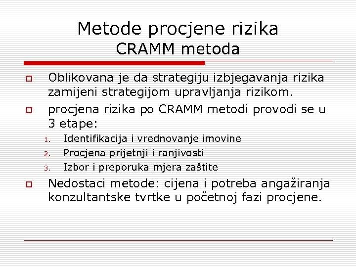 Metode procjene rizika CRAMM metoda o o Oblikovana je da strategiju izbjegavanja rizika zamijeni