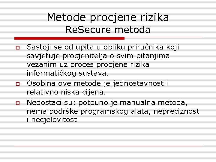 Metode procjene rizika Re. Secure metoda o o o Sastoji se od upita u