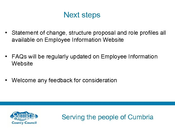 Next steps • Statement of change, structure proposal and role profiles all available on