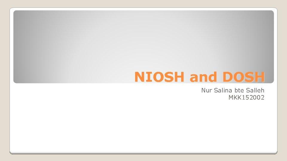 NIOSH and DOSH Nur Salina bte Salleh MKK 152002