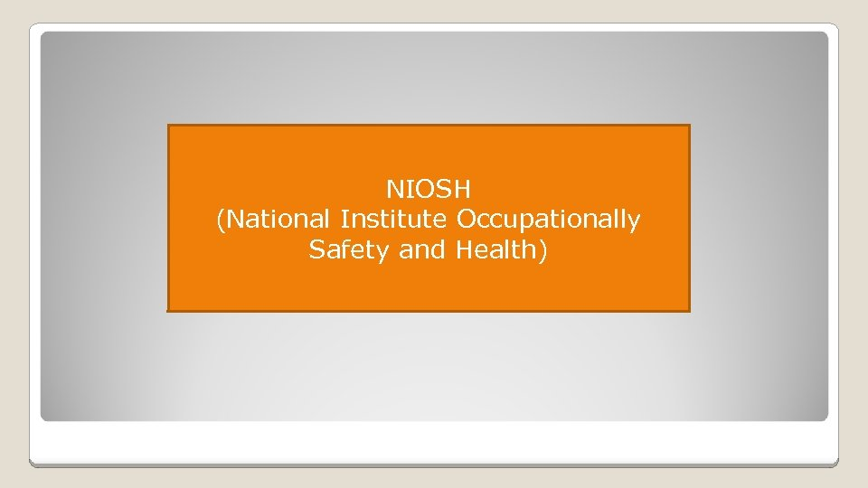 NIOSH (National Institute Occupationally Safety and Health)