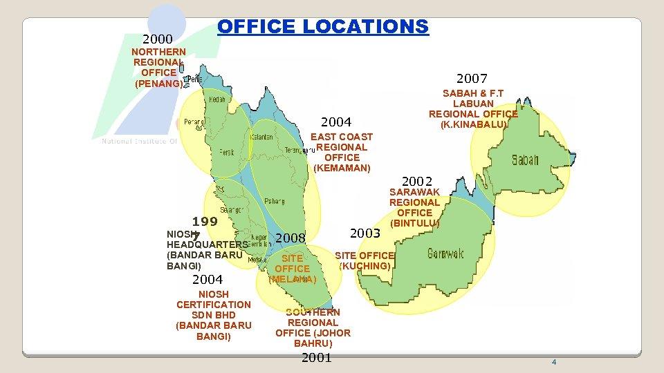 OFFICE LOCATIONS 2000 NORTHERN REGIONAL OFFICE (PENANG) 2007 SABAH & F. T LABUAN REGIONAL