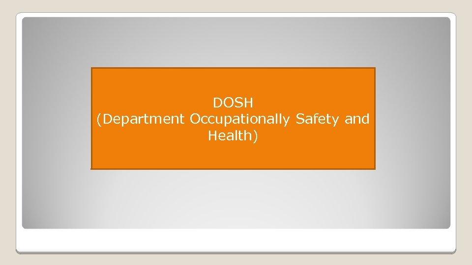 DOSH (Department Occupationally Safety and Health)