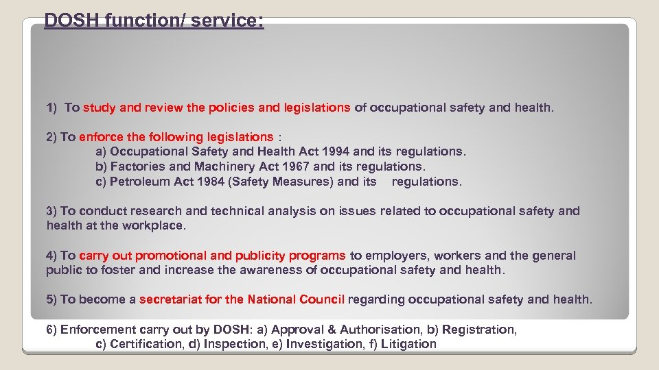DOSH function/ service: 1) To study and review the policies and legislations of occupational