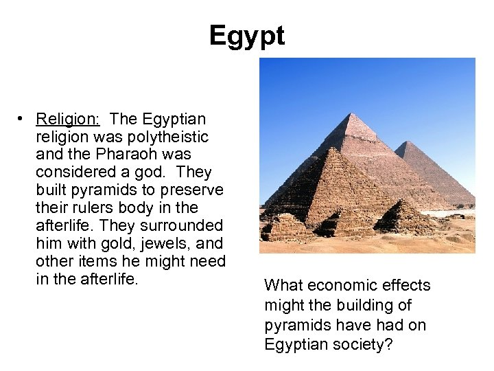 Egypt • Religion: The Egyptian religion was polytheistic and the Pharaoh was considered a