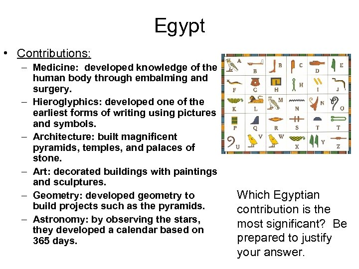 Egypt • Contributions: – Medicine: developed knowledge of the human body through embalming and
