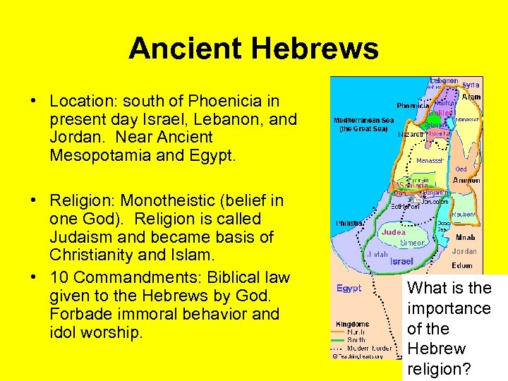 Ancient Hebrews • Location: south of Phoenicia in present day Israel, Lebanon, and Jordan.