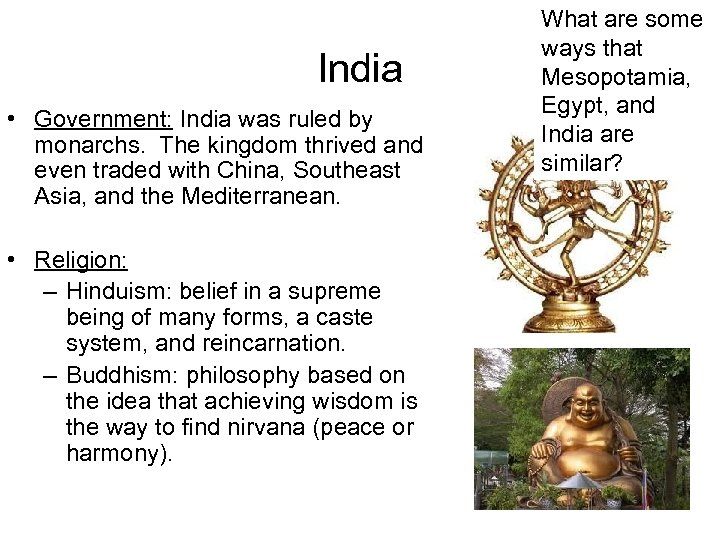 India • Government: India was ruled by monarchs. The kingdom thrived and even traded