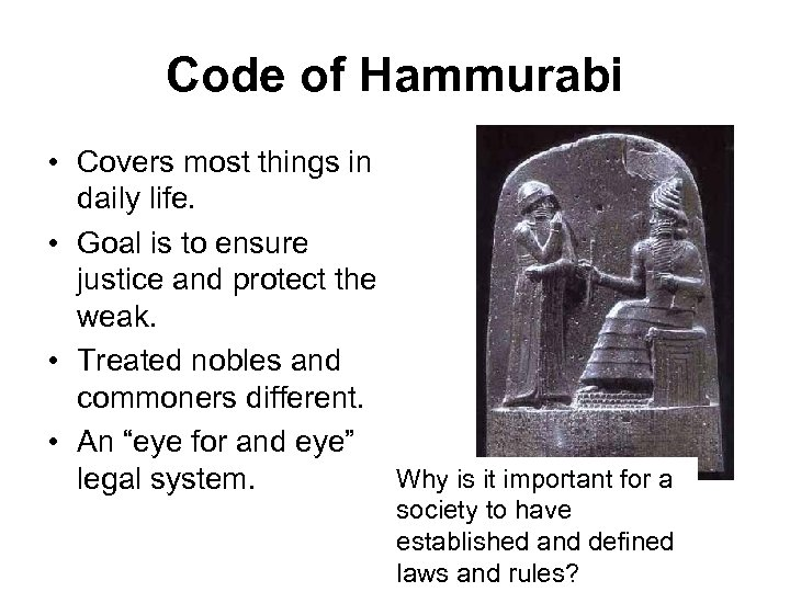 Code of Hammurabi • Covers most things in daily life. • Goal is to