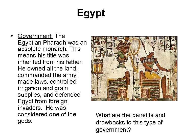 Egypt • Government: The Egyptian Pharaoh was an absolute monarch. This means his title