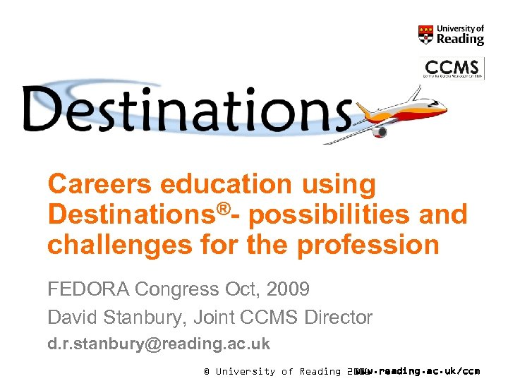 Careers education using Destinations®- possibilities and challenges for the profession FEDORA Congress Oct, 2009