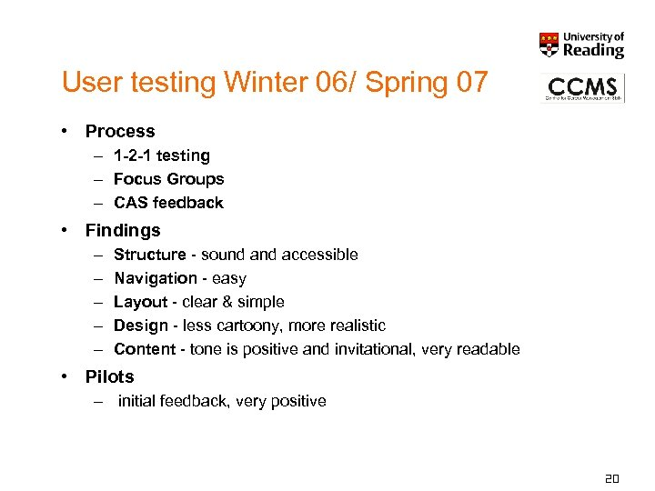 User testing Winter 06/ Spring 07 • Process – 1 -2 -1 testing –