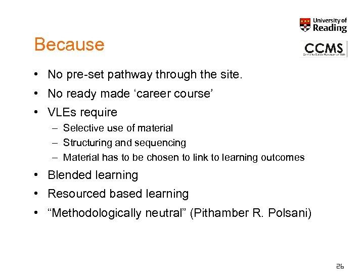 Because • No pre-set pathway through the site. • No ready made 'career course'