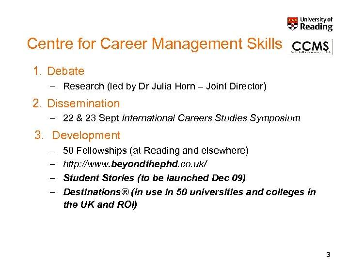 Centre for Career Management Skills 1. Debate – Research (led by Dr Julia Horn